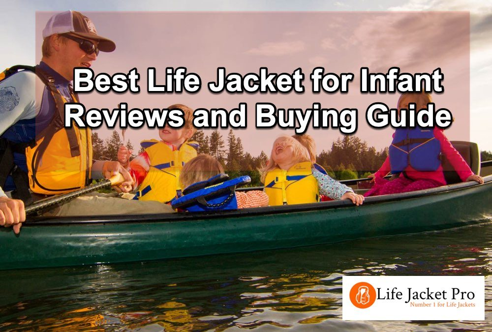 Best Life Jacket for Infants Reviews and Buying Guide 2020